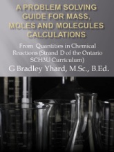 A Problem Solving Guide For Mass, Moles And Molecules Calculations: From Quantities In Chemical Reactions (Strand D Of The Ontario SCH3U Curriculum)