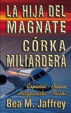 """La Hija Del Magnate - Córka Miliardera - Edición Bilingüe - """"Lado A Lado"""" - Español - Polaco"""