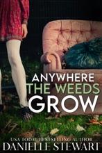 Anywhere The Weeds Grow