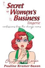 Secret Womens Business Lingerie : Confessions from the Change rooms. A lingerie Memoir