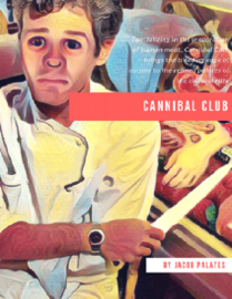 Cannibal Club: Specializing In the Preparation of Human Meat, Cannibal Club Brings the Bleeding Edge of Cuisine to the Refined Palates of the Cultural Elite