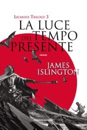 La luce del tempo presente - Licanius Trilogy (vol. 3)
