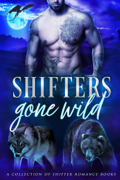 Shifters Gone Wild: A Shifter Romance Collection