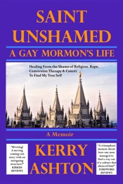 Download and Read Online SAINT UNSHAMED: A Gay Mormon's Life