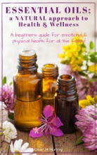 Essential Oils; A Natural Approach To Health & Wellness