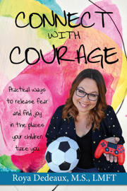 Connect With Courage: Practical Ways to Release Fear and Find Joy in the Places Your Children Take You