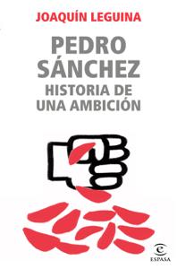 Pedro Sánchez, historia de una ambición Book Cover
