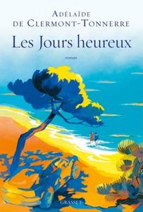 Les jours heureux par Adélaïde de Clermont-Tonnerre Couverture de livre