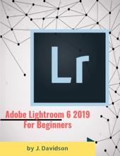 Adobe Lightroom 6 2019: For Beginners