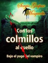 Con Los Colmillos Al Cuello. Bajo El Yugo Del Vampiro