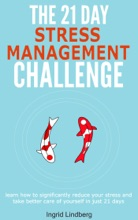 Stress Management: The 21-Day Stress Management Challenge - Learn How to Significantly Reduce Your Stress and Take Better Care of Yourself