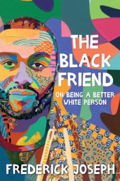 The Black Friend: On Being a Better White Person