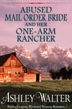 Abused Mail Order Bride and Her One-Arm Rancher (#1, Brides Escaping Westward Western Romance) (A Historical Romance Book)
