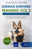 German Shepherd Training Vol 2 – Dog Training for Your Grown-up German Shepherd