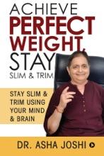 Achieve Perfect Weight, Stay Slim & Trim