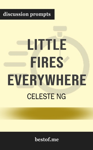 Celeste Ng - Little Fires Everywhere by Celeste Ng (Discussion Prompts)