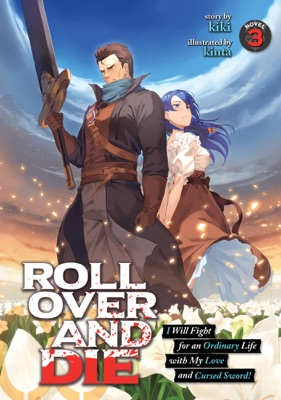 ROLL OVER AND DIE: I Will Fight for an Ordinary Life with My Love and Cursed Sword! (Light Novel) Vol. 3
