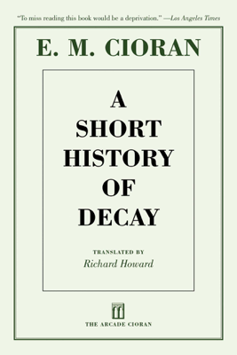A Short History of Decay - E. M. Cioran, Richard Howard & Eugene Thacker book