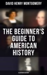 The Beginners Guide To American History Illustrated Edition