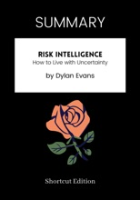 SUMMARY - Risk Intelligence: How To Live With Uncertainty By Dylan Evans