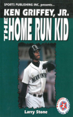 Ken Griffey, Jr.: The Home Run Kid