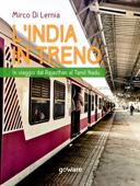 L'India in treno. In viaggio dal Rajasthan al Tamil Nadu Book Cover