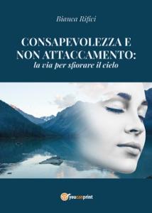 Consapevolezza e non attaccamento: la via per sfiorare il cielo Book Cover