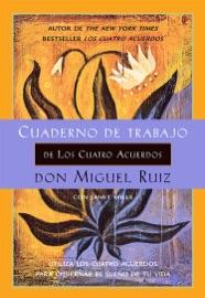 Cuaderno de trabajo de Los cuatro acuerdos - Don Miguel Ruiz by  Don Miguel Ruiz PDF Download