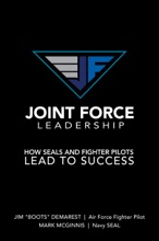 Joint Force Leadership: How SEALs and Fighter Pilots Lead to Success