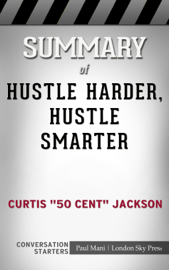 Summary of Hustle Harder, Hustle Smarter by Curtis