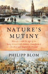 Nature's Mutiny: How the Little Ice Age of the Long Seventeenth Century Transformed the West and Shaped the Present Book Cover