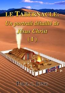 Le TABERNACLE: Un portrait détaillé de Jésus Christ (I) Book Cover