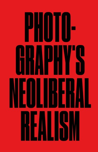 Photography's Neoliberal Realism