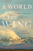 A World on the Wing: The Global Odyssey of Migratory Birds Book Cover
