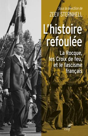 L'histoire refoulée - La Rocque, les Croix de feu et le fascisme français - Zeev Sternhell, Didier Leschi & Laurent Kestel