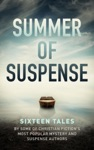 Summer Of Suspense Sixteen Tales By Some Of Christian Fictions Most Popular Mystery And Suspense Authors