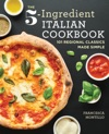 The 5-Ingredient Italian Cookbook 101 Regional Classics Made Simple