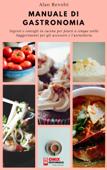 MANUALE DI GASTRONOMIA - Segreti e consigli in cucina per piatti a cinque stelle