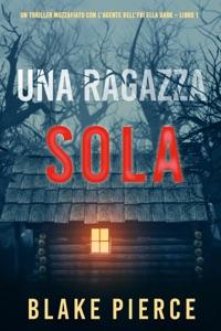 Una ragazza sola (Un thriller mozzafiato con l'agente dell'FBI Ella Dark – Libro 1) Book Cover