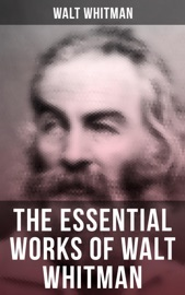 The Essential Works of Walt Whitman