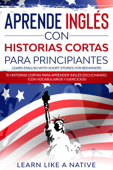 Aprende Inglés con Historias Cortas para Principiantes [Learn English With Short Stories for Beginners]: 15 Historias Cortas para Aprender Inglés Escuchando. ¡Con Vocabularios y Ejercicios!