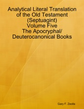 Analytical Literal Translation Of The Old Testament (Septuagint) Volume Five: The Apocryphal/ Deuterocanonical Books