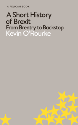 A Short History of Brexit - Kevin O'Rourke book