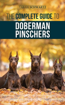 The Complete Guide to Doberman Pinschers