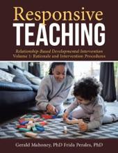 Responsive Teaching: Relationship Based Developmental Intervention Volume 1: Rationale And Intervention Procedures