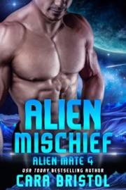 Alien Mischief - Cara Bristol by  Cara Bristol PDF Download