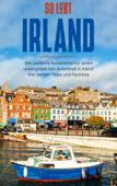 So lebt Irland: Der perfekte Reiseführer für einen unvergesslichen Aufenthalt in Irland inkl. Insider-Tipps und Packliste Book Cover