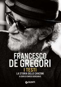 Francesco De Gregori. I testi. La storia delle canzoni Copertina del libro