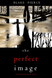 Download The Perfect Image (A Jessie Hunt Psychological Suspense Thriller—Book Sixteen)