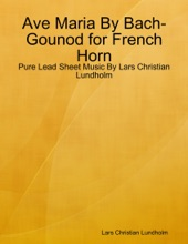 Ave Maria By Bach-Gounod For French Horn - Pure Lead Sheet Music By Lars Christian Lundholm